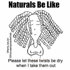 Naturals be like.please let these twists be dry when I take them out.the struggle Love Natural, Natural Styles, Natural Hair Tips, Natural Hair Journey, Natural Girls, Natural Life, Hair Quotes, Love Your Hair, Natural Hair Inspiration