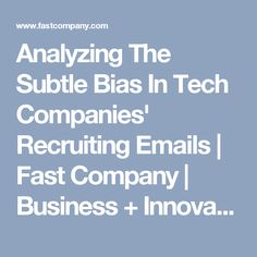 Analyzing The Subtle Bias In Tech Companies' Recruiting Emails | Fast Company | Business + Innovation