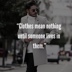 """""""Clothes mean nothing until someone lives in them. Mens Fashion Quotes, Style Quotes, Marc Jacobs, Clothes, Tall Clothing, Clothing Apparel, Clothing, Outfits, Outfit"""