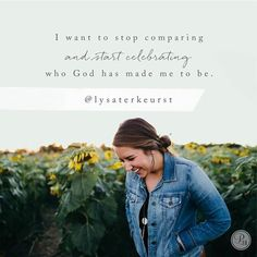 I want to stop comparing and start celebrating who God made us to be.  -Lysa TerKeurst
