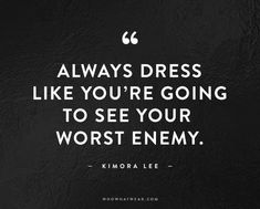 """Always dress like you're going to see your worst enemy."" - Kimora Lee // #Quotes #WWWQuotesToLiveBy"