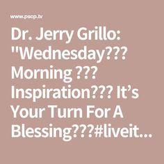 """Dr. Jerry Grillo: """"Wednesday☕️🌤 Morning ☕️🌤 Inspiration💰⚔️ It's Your Turn For A Blessing💵💷💰#liveit2win"""""""