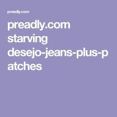 preadly.com starving desejo-jeans-plus-patches