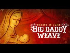 fbd53afef43 Big Daddy Weave - Joy to the world (Christ is Come 2009)