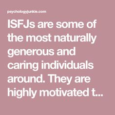 ISFJs are some of the most naturally generous and caring individuals around. They are highly motivated to care for and …