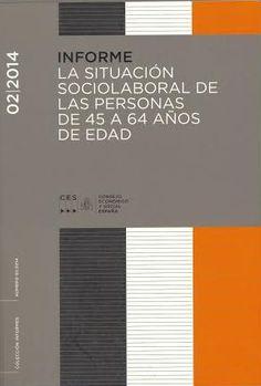 La situación sociolaboral de las personas de 45 a 64 años de edad : sesión ordinaria del Pleno de 23 de julio de 2014 Madrid : Consejo Económico y Social, 2014