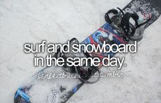"""i LOVE SNOWBOARDING!!! never got the chance to """"actually"""" try surfing and put my wholle effort in it"""