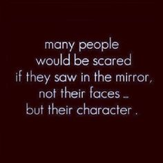 #Truth.  What you are inside will eventually reflect outside. So remember to focus on your character more than your appearance