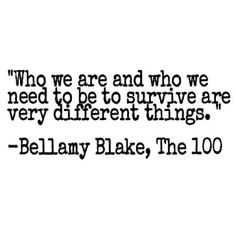 // The 100 // Bellamy Blake // Quote //