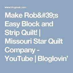 Make Rob's Easy Block and Strip Quilt! | Missouri Star Quilt Company - YouTube | Bloglovin'