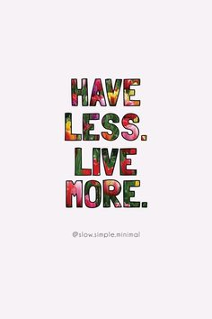 have.less.live.more