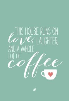 Free printable: This house runs on love, laughter and a whole lot of coffee