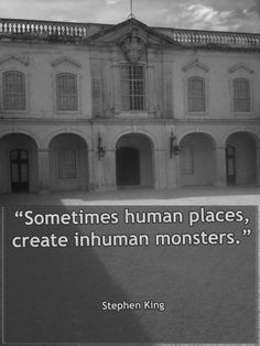 """Sometimes human places create inhuman monsters."" Author: Stephen King"