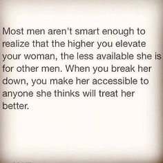 Always treat your lady like the queen she is. Never disrespect or look down upon her. She is a special gift to be adored and cherished!!!!