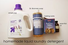 Homemade liquid laundry soap! An empty (around 1 gallon) container, 1 cup liquid Dr. Bronner's Soap, 1 cup baking soda, 30 drops essential oil (optional). fill it up with warm water the rest of the way. Shake. use 1/4 cup per load.