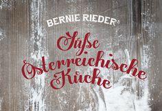 Das süße Universum unseres Heimatlandes: Süße Österreichische Küche Reloaded vom unkonventionellen Bernie Rieder – Kultfaktor hoch! Gehört in jeden Haushalt.