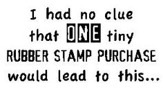 A cute stamp--and sooooo true!