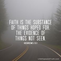 Faith is the substance of things hoped for, the evidence of things not seen (Hebrews 11:1).