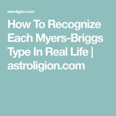 How To Recognize Each Myers-Briggs Type In Real Life | astroligion.com