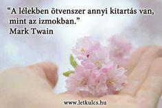 Mark Twain idézete a lélek kitartásáról. A kép forrása: A Létezés Kulcsa # Facebook Textiles, Motivational Quotes, Life Quotes, Thoughts, Words, Quotes About Life, Quote Life, Motivating Quotes, Living Quotes