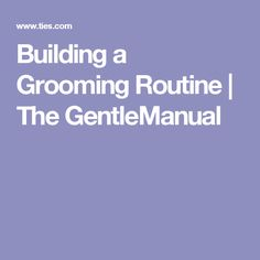 Building a Grooming Routine | The GentleManual