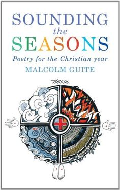 Sounding the Seasons by Malcolm Guite. $14.99. Publication: December 31, 2012. Author: Malcolm Guite. Publisher: Canterbury Press Norwich (December 31, 2012)