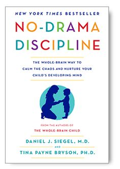 Dr. Dan Siegel - Books - No Drama Discipline. The Whole-Brain Way to Calm the Chaos and Nurture Your Child's Developing Mind
