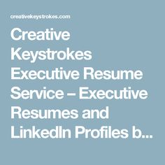 Creative Keystrokes Executive Resume Service – Executive Resumes and LinkedIn Profiles by Certified Executive Resume Writer