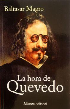 La hora de Quevedo / Baltasar Magro. + info: http://www.elcultural.com/revista/letras/La-hora-de-Quevedo/23470