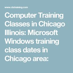 Computer Training Classes in Chicago Illinois: Microsoft Windows training class dates in Chicago area: