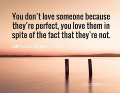 You don't love someone because they're perfect, you love them in spite of the fact that they're not. -Jodi Picoult #quotes