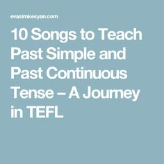 10 Songs to Teach Past Simple and Past Continuous Tense – A Journey in TEFL