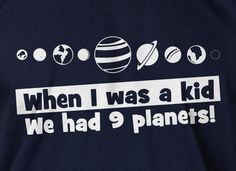 Funny T-Shirt Planets space  - When I Was A Kid We Had 9 Planets Screen Printed Science School Nerd Geek via Etsy