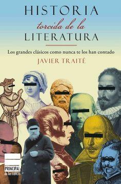 "Javier Traité. ""Historia torcida de la literatura"". Editorial Principal de…"