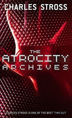 The Atrocity Archives: Book 1 in The Laundry Files - Admin in the Cthulhu Dept? I'm pretty sure I've had that job.