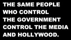The same people who control the government control the media and Hollywood.