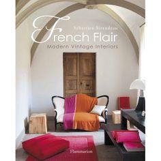 French Flair: Modern Vintage Interiors: Sebastien Siraudeau: 9782080200945: Amazon.com: Books