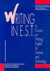 Writing in E.S.T. : a course on writing english for science and technology / Mª Isabel González Pueyo ... [et al.]
