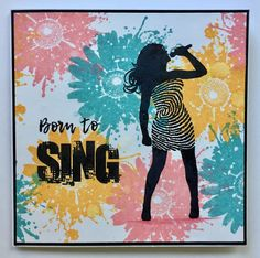 Born To Sing | Visible Image - created by Corrie Herriman - singer silhouette stamp - inky flowers Dt Post, 2017 Inspiration, Image Stamp, Flower Stamp, Ink Stamps, Ink Painting, Moose Art, Singing, Card Making