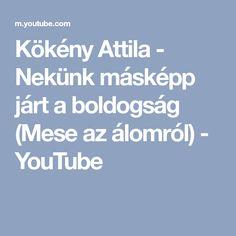 Kökény Attila - Nekünk másképp járt a boldogság (Mese az álomról) - YouTube