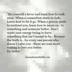 Lessons Learned in LifeDo yourself a favor. - Lessons Learned in Life Great Quotes, Quotes To Live By, Me Quotes, Motivational Quotes, Inspirational Quotes, Let People Go Quotes, Do Better Quotes, Walk Away Quotes, Better Yourself Quotes