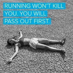 Running Won't Kill You. You Will Pass Out First.