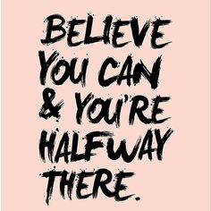 Believe you can.