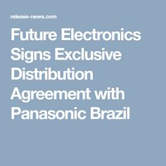 Future Electronics Signs Exclusive Distribution Agreement with Panasonic Brazil
