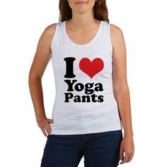 i love yoga pants Tank Top on CafePress.com