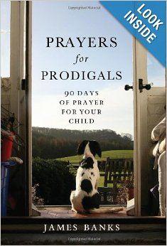 Prayers for Prodigals: 90 Days of Prayer for Your Child: James Banks: 9781572934528: Amazon.com: Books (Aff Link)