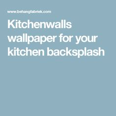 Kitchenwalls wallpaper for your kitchen backsplash