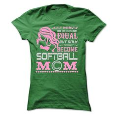 ALL WOMEN ARE CREATED EQUAL BUT ONLY THE FINEST BECOME Softball MOM