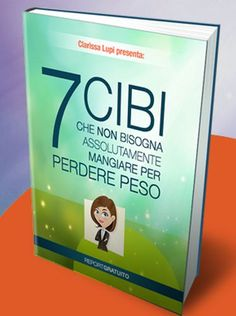 Scopri i 7 Cibi da evitare per dimagrire. Clicca qui. http://www.clarissalupi.com/7cibi-da-evitare/