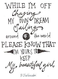 """""""While I'f off chasing my own dreams sailing around the world please know that I'm your to keep my beautiful girl"""" - The Girl - City and Calour. LOVE this song"""